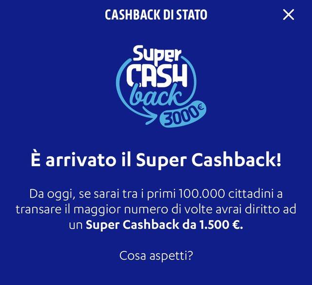 CASHBACK DI STATO È arrivato il Super Cashback! Da oggi, s sarai tra i primi 100000 cittadini a transare il maggior numero di volte avrai diritto ad un Super Cashback da 1500 €. Cosa aspetti?